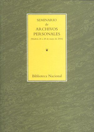 SEMINARIO DE ARCHIVOS PERSONALES : MADRID, 26 A 28 DE MAYO DE 2004