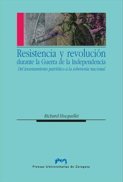 RESISTENCIA Y REVOLUCIÓN DURANTE LA GUERRA DE LA INDEPENDENCIA. DEL LEVANTAMIENT