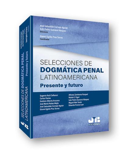 SELECCIONES DE DOGMÁTICA PENAL LATINOAMERICANA                                  PRESENTE Y FUTU