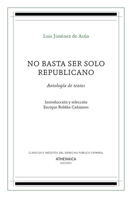 NO BASTA SER SOLO REPUBLICANO                                                   ANTOLOGÍA DE TE