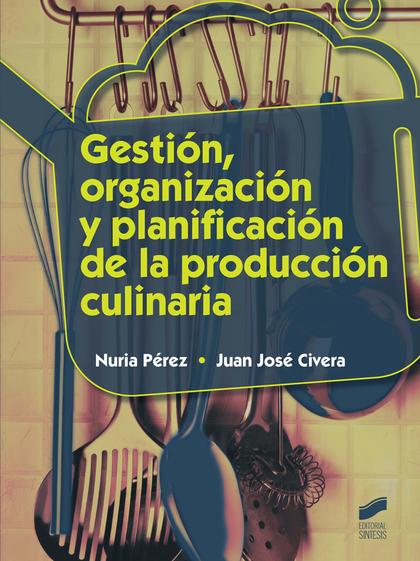 GESTIÓN, ORGANIZACIÓN Y PLANIFICACIÓN DE LA PRODUCCIÓN CULINARIA