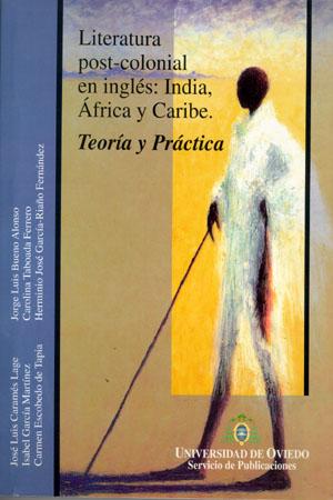 LITERATURA POST-COLONIAL EN INGLÉS : INDIA, ÁFRICA Y CARIBE : TEORÍA Y PRÁCTICA