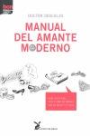 MANUAL DEL AMANTE MODERNO. GUIA ESPIRITUAL PARA FLIPAR DE VERDAD CON EL AMOR Y EL SEXO