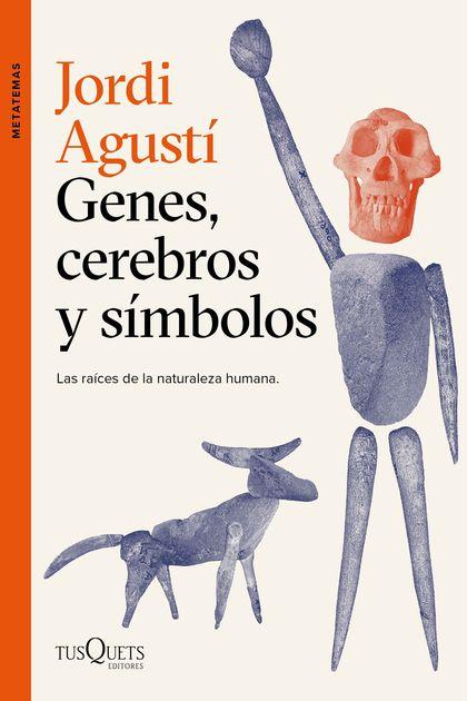 GENES, CEREBROS Y SÍMBOLOS. LAS RAÍCES DE LA NATURALEZA HUMANA