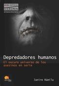 DEPREDADORES HUMANOS : EL OSCURO UNIVERSO DE LOS ASESINOS EN SERIE