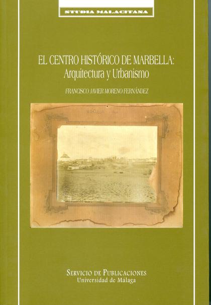 EL CENTRO HISTÓRICO DE MARBELLA: ARQUITECTURA Y URBANISMO