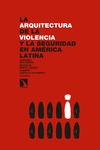LA ARQUITECTURA DE LA  VIOLENCIA Y LA SEGURIDAD EN AMÉRICA LATINA.