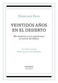 VEINTIDÓS AÑOS EN EL DESIERTO : MIS MEMORIAS Y TRES EXPEDICIONES AL INTERIOR DEL SÁHARA