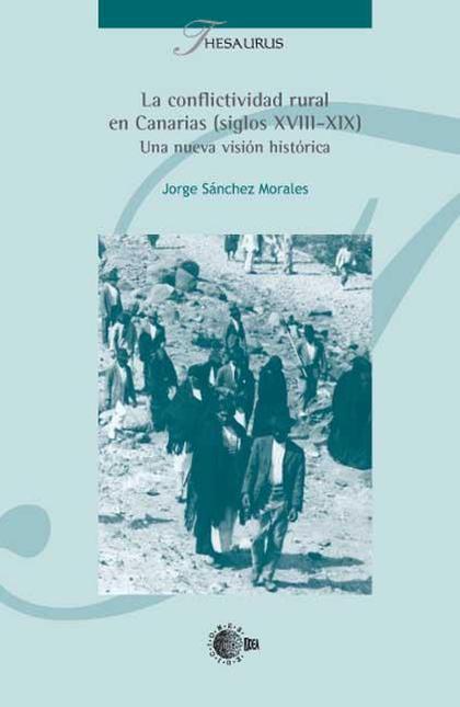 LA CONFLICTIVIDAD RURAL EN CANARIAS (SIGLOS XVIII-XIX) : UNA NUEVA VISIÓN HISTÓRICA