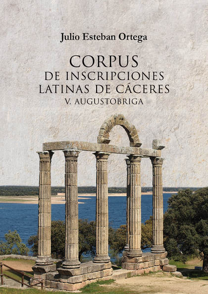 CORPUS DE INSCRIPCIONES LATINAS DE CÁCERES V: AUGUSTOBRIGA.