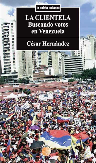 LA CLIENTELA : BUSCANDO VOTOS EN VENEZUELA