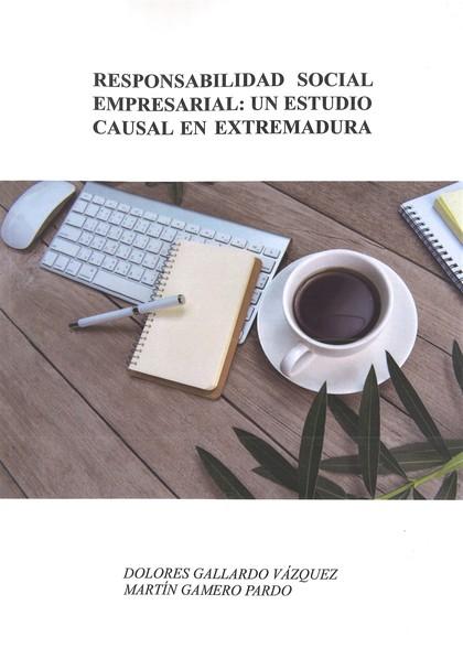 RESPONSABILIDAD SOCIAL EMPRESARIAL: UN ESTUDIO CAUSAL EN EXTREMADURA.