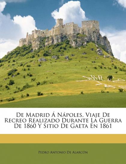 DE MADRID Á NÁPOLES, VIAJE DE RECREO REALIZADO DURANTE LA GUERRA DE 1860 Y SITIO