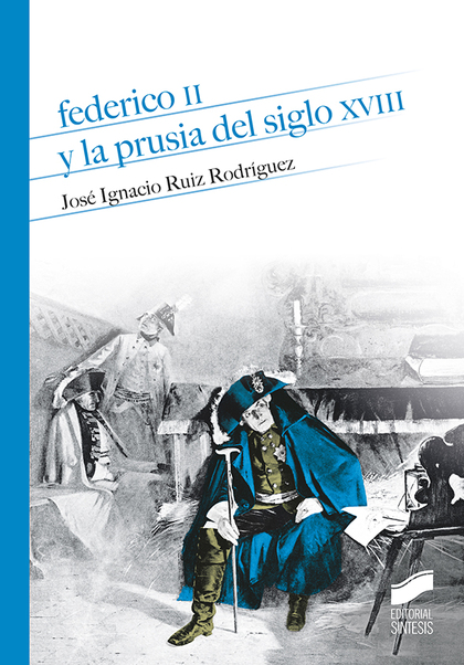 FEDERICO II Y LA PRUSIA DEL SIGLO XVIII.