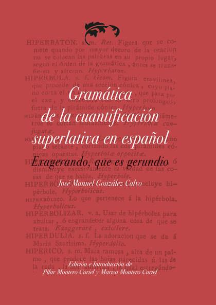 GRAMÁTICA DE LA CUANTIFICACIÓN SUPERLATIVA EN ESPAÑOL, EXAGERANDO, QUE ES GERUND