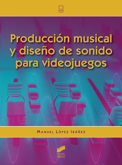 PRODUCCIÓN MUSICAL Y DISEÑO DE SONIDO PARA VIDEOJUEGOS.