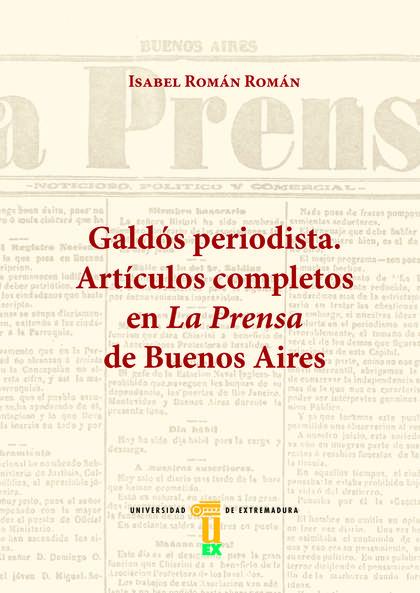 GALDÓS PERIODISTA: ARTÍCULOS COMPLETOS EN LA PRENSA DE BUENOS AIRES