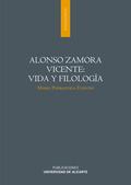 ALONSO ZAMORA VICENTE : VIDA Y FILOLOGÍA
