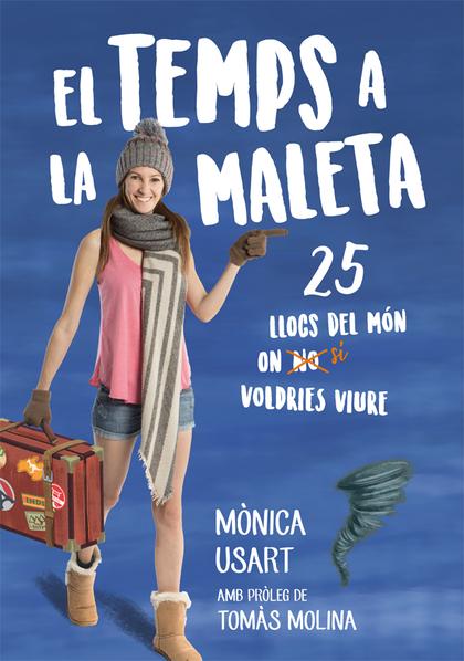 EL TEMPS A LA MALETA. 25 LLOCS DEL MÓN ON NO VOLDRIES VIURE