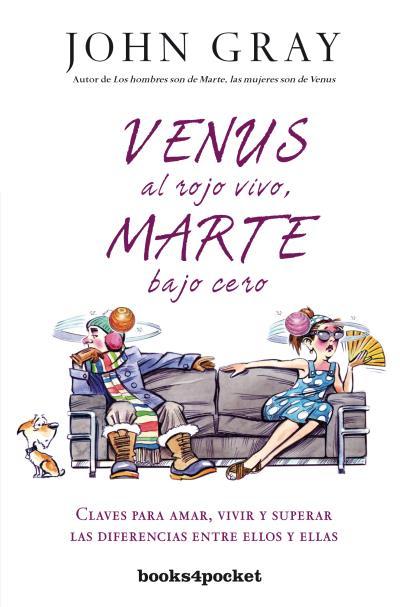 VENUS AL ROJO VIVO, MARTE BAJO CERO. CLAVES PARA AMAR, VIVIR Y SUPERAR LAS DIFERENCIAS ENTRE EL