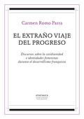 EL EXTRAÑO VIAJE DEL PROGRESO : DISCURSOS SOBRE LA COTIDIANIDAD E IDENTIDADES FEMENINAS DURANTE