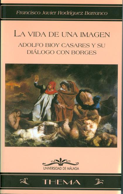 LA VIDA DE UNA IMAGEN: ADOLFO BIOY CASARES Y SU DIÁLOGO CON BORGES