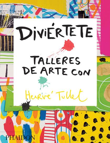 DIVIÉRTETE. TALLERES DE ARTE CON HERVE TULLET.
