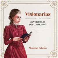 VISIONARIAS. INVENTORAS DESCONOCIDAS.