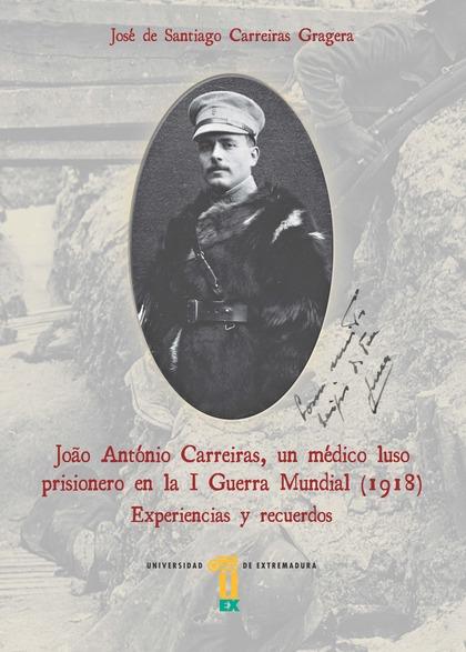 JOÃO ANTÓNIO CARREIRAS, UN MÉDICO LUSO PRISIONERO EN LA I GUERRA MUNDIAL (1918). EXPERIENCIAS Y