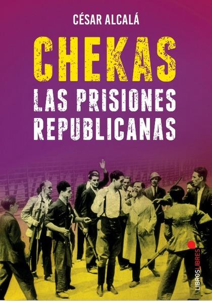CHEKAS. LAS PRISIONES REPUBLICANAS.