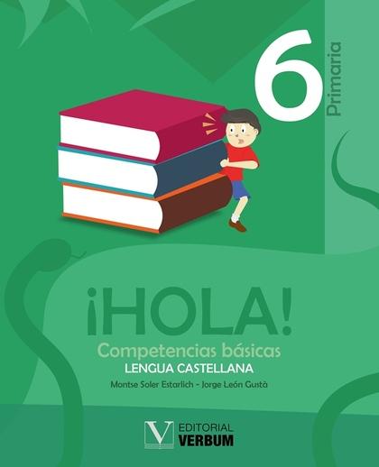 ¡HOLA!. 6 PRIMARIA. COMPETENCIAS BÁSICAS. LENGUA CASTELLANA