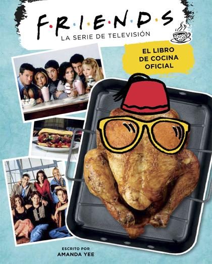 FRIENDS. EL LIBRO DE COCINA OFICIAL.