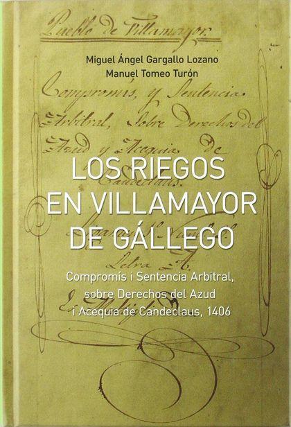 LOS RIEGOS EN VILLAMAYOR DE GÁLLEGO : COMPROMÍS I SENTENCIA ARBITRAL, SOBRE DERECHOS DEL AZUD I