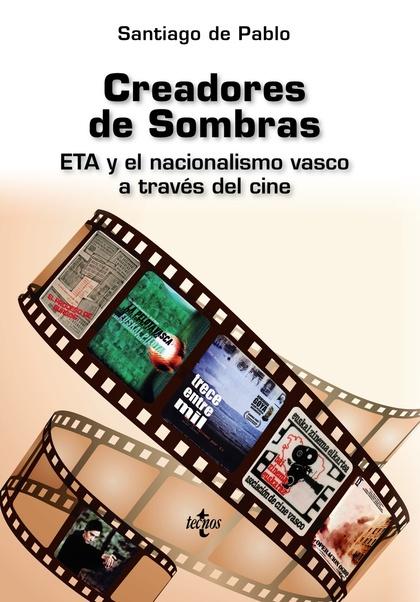 CREADORES DE SOMBRAS. ETA Y EL NACIONALISMO VASCO A TRAVÉS DEL CINE