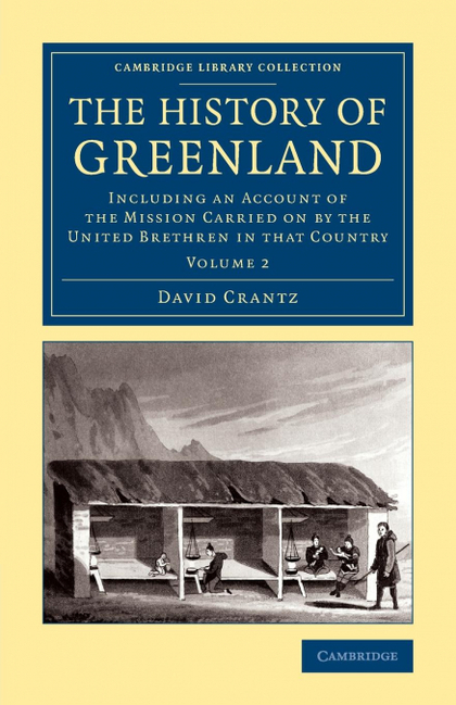THE HISTORY OF GREENLAND. INCLUDING AN ACCOUNT OF THE MISSION CARRIED ON BY THE UNITED BRETHREN