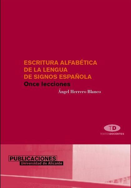 ESCRITURA ALFABÉTICA DE LA LENGUA DE SIGNOS ESPAÑOLA. ONCE LECCIONES