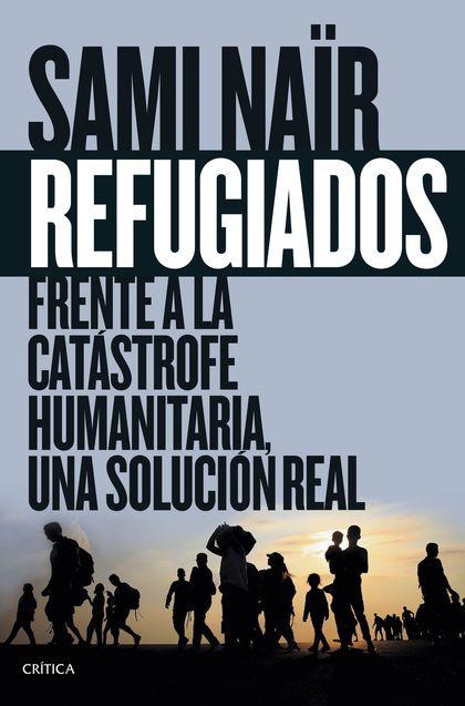 REFUGIADOS, FRENTE A LA CATÁSTROFE HUMANITARIA, UNA SOLUCIÓN REAL.