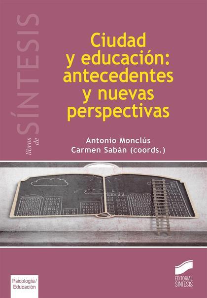 CIUDAD Y EDUCACIÓN: ANTECEDENTES Y NUEVAS PERSPECTIVAS.