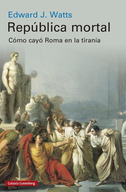 REPÚBLICA MORTAL- EBOOK. CÓMO CAYÓ ROMA EN LA TIRANÍA