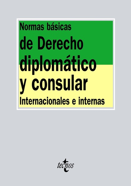 NORMAS BÁSICAS DE DERECHO DIPLOMÁTICO Y CONSULAR. INTERNACIONAL E INTERNO
