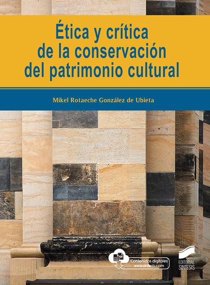 ÉTICA Y CRÍTICA DE LA CONSERVACIÓN DEL PATRIMONIO CULTURAL.