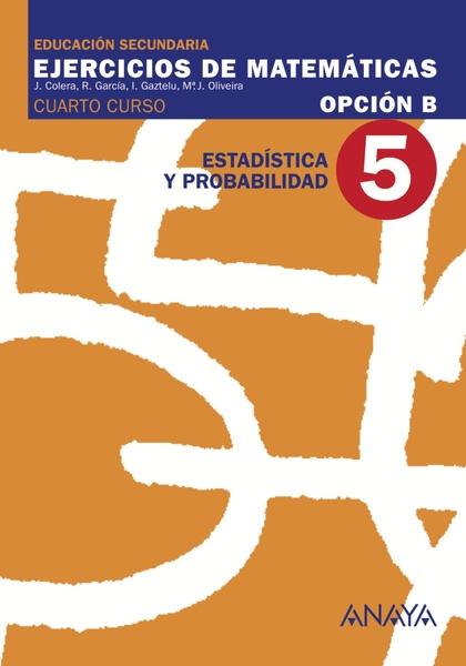 MATEMÁTICAS, ESTADÍSTICA Y PROBABILIDAD, 4 ESO. CUADERNO 5