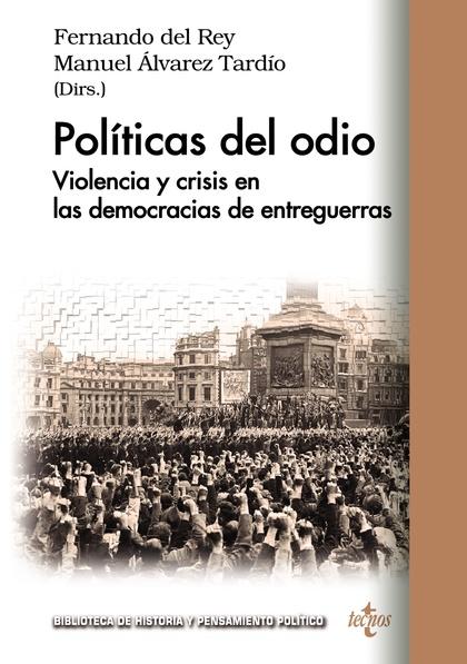 POLÍTICAS DEL ODIO. VIOLENCIA Y CRISIS DE LAS DEMOCRACIAS DE ENTREGUERRAS
