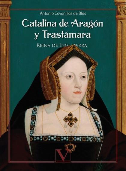 CATALINA DE ARAGÓN Y TRASTÁMARA.. REINA DE INGLATERRA