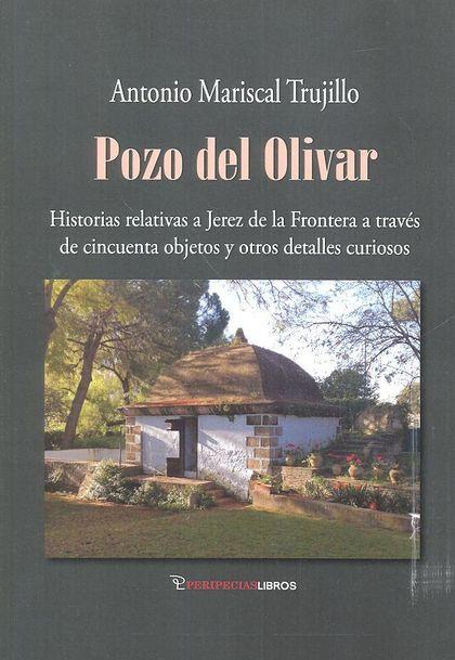 POZO DEL OLIVAR HISTORIAS RELATIVAS A JEREZ DE LA FRONTERA A TRAVÉS DE CINCUENTA.