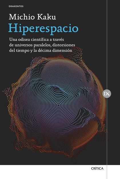 HIPERESPACIO. UNA ODISEA CIENTÍFICA A TRAVÉS DE UNIVERSOS PARALELOS, DISTORSIONES DEL TIEMPO Y