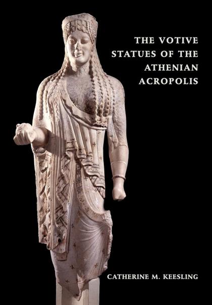 THE VOTIVE STATUES OF THE ATHENIAN ACROPOLIS