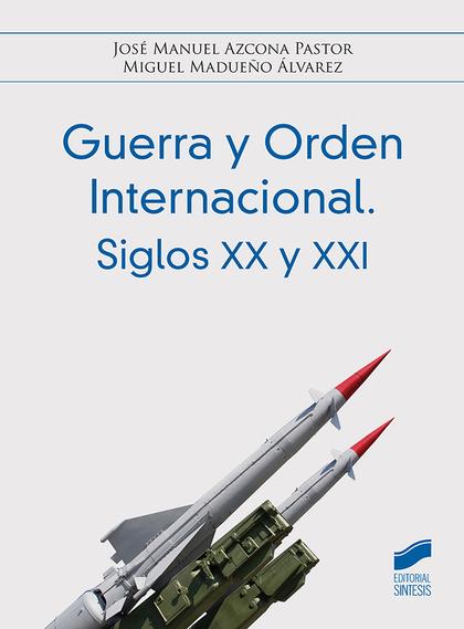 GUERRA Y ORDEN INTERNACIONAL. SIGLOS XX Y XXI.