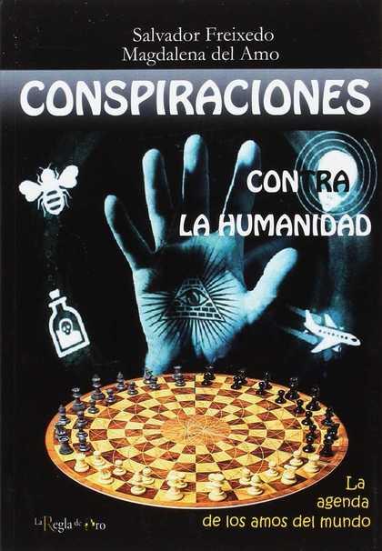 CONSPIRACIONES CONTRA LA HUMANIDAD. LA AGENDA DE LOS AMOS DEL MUNDO