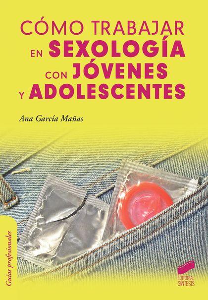 CÓMO TRABAJAR EN SEXOLOGÍA CON JÓVENES Y ADOLESCENTES.